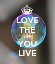 LOVE THE LIFE YOU LIVE - Personalised Poster large