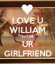 LOVE U WILLIAM FROM UR GIRLFRIEND - Personalised Poster large