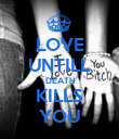 LOVE UNTILL DEATH KILLS YOU - Personalised Poster large