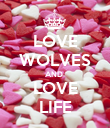 LOVE WOLVES AND  LOVE LIFE - Personalised Poster large