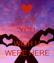 LOVE YOU AND WISH U WERE HERE - Personalised Poster large