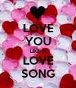 LOVE YOU LIKE A LOVE SONG - Personalised Poster large