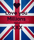 Love you  Millions  Babe XXX  - Personalised Poster large