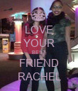 LOVE YOUR BEST FRIEND RACHEL - Personalised Poster large