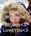 LoveYaBby<3 WeNever ToBreak Bffjeuh<3 LoveYou<3 - Personalised Poster large