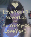 LoveYou<3 NeverLet U Go You'reMy<3 LoveYa<3 - Personalised Poster large