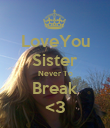 LoveYou Sister Never To Break <3 - Personalised Poster large