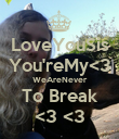 LoveYouSis You'reMy<3 WeAreNever To Break <3 <3 - Personalised Poster small