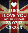 LUKE I LOVE YOU WITH ALL MY HEART 23.07.12 <3<3<3 - Personalised Poster small