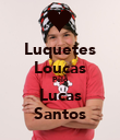 Luquetes Loucas Pelo Lucas Santos - Personalised Poster large