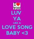 LUV  YA LIKE A LOVE SONG BABY <3 - Personalised Poster large