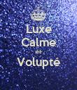 Luxe Calme et Volupté  - Personalised Poster large