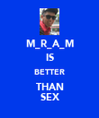M_R_A_M IS BETTER THAN SEX - Personalised Poster large