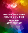 Madame Mirhosseini THANK YOU FOR BEING MY TEACHER LOVE BERNICE - Personalised Poster large