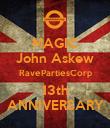 MAGIC John Askew RavePartiesCorp 13th ANNIVERSARY - Personalised Poster large