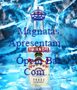 Magnatas Apresentam... dia 5 de outubro Opem Bar Com... - Personalised Poster large