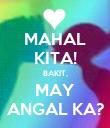 MAHAL KITA! BAKIT, MAY ANGAL KA? - Personalised Poster large