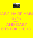 MAISIE MAISIE MAISIE GENE LULLEY AND DAISY BFFS FOR LIFE <3  - Personalised Poster large