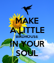 MAKE A LITTLE BIRDHOUSE IN YOUR SOUL - Personalised Poster large