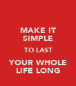 MAKE IT SIMPLE TO LAST YOUR WHOLE LIFE LONG - Personalised Poster large