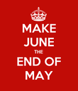 MAKE JUNE THE END OF MAY - Personalised Poster large