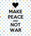 MAKE PEACE AND NOT WAR - Personalised Poster large