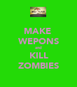 MAKE  WEPONS and KILL ZOMBIES - Personalised Poster large