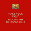 MAKE YOUR MOVE AND BECOME THE DINOSAUR KING - Personalised Poster large