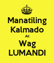 Manatiling Kalmado At Wag LUMANDI - Personalised Poster large