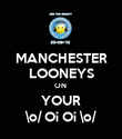 MANCHESTER LOONEYS ON  YOUR \o/ Oi Oi \o/ - Personalised Poster large