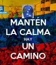 MANTÉN LA CALMA HAY UN CAMINO - Personalised Poster large