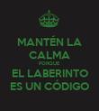 MANTÉN LA CALMA PORQUE EL LABERINTO ES UN CÓDIGO - Personalised Poster large