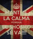 MANTÉN  LA CALMA PORQUE EL SHOSHO SE VA!!!! - Personalised Poster large