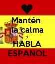 Mantén  la calma y HABLA ESPANOL - Personalised Poster large