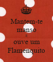 Mantem-te manso E ouve um Flamenquito - Personalised Poster large