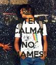 MANTEN LA CALMA Y NO ¡MAMES! - Personalised Poster small