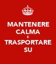 MANTENERE CALMA E TRASPORTARE SU - Personalised Poster large