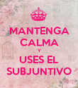 MANTENGA CALMA Y USES EL SUBJUNTIVO - Personalised Poster large