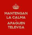 MANTENGAN LA CALMA Y APAGUEN TELEVISA - Personalised Poster large