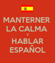 MANTERNER  LA CALMA  Y HABLAR ESPAÑOL - Personalised Poster large