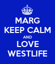 MARG KEEP CALM AND LOVE WESTLIFE - Personalised Poster large