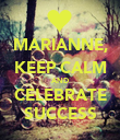 MARIANNE, KEEP CALM AND CELEBRATE SUCCESS - Personalised Poster large