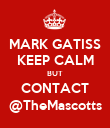 MARK GATISS KEEP CALM BUT CONTACT @TheMascotts - Personalised Poster large