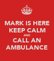 MARK IS HERE KEEP CALM AND CALL AN AMBULANCE - Personalised Poster large