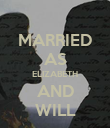 MARRIED AS ELIZABETH AND WILL - Personalised Poster large