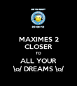 MAXIMES 2 CLOSER TO ALL YOUR \o/ DREAMS \o/ - Personalised Poster large