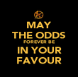 MAY THE ODDS FOREVER BE IN YOUR FAVOUR - Personalised Poster large