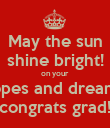 May the sun shine bright! on your hopes and dreams! congrats grad! - Personalised Poster large