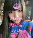 Maybe Is Meant To Be - Personalised Poster large