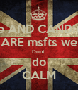 Me AND CANDICE ARE msfts we Dont  do CALM - Personalised Poster large